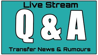 Q&a live stream - transfer rumours world cup & premier league talk!