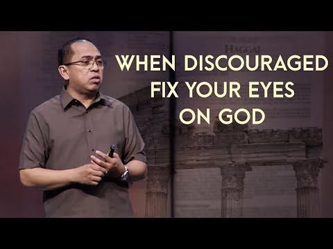 First Things First - When Discouraged: Fix Your Eyes On God - Bong Saquing
