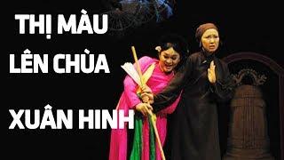 Thị Màu Lên Chùa - Xuân Hinh | Chèo Cổ Hay Nhất