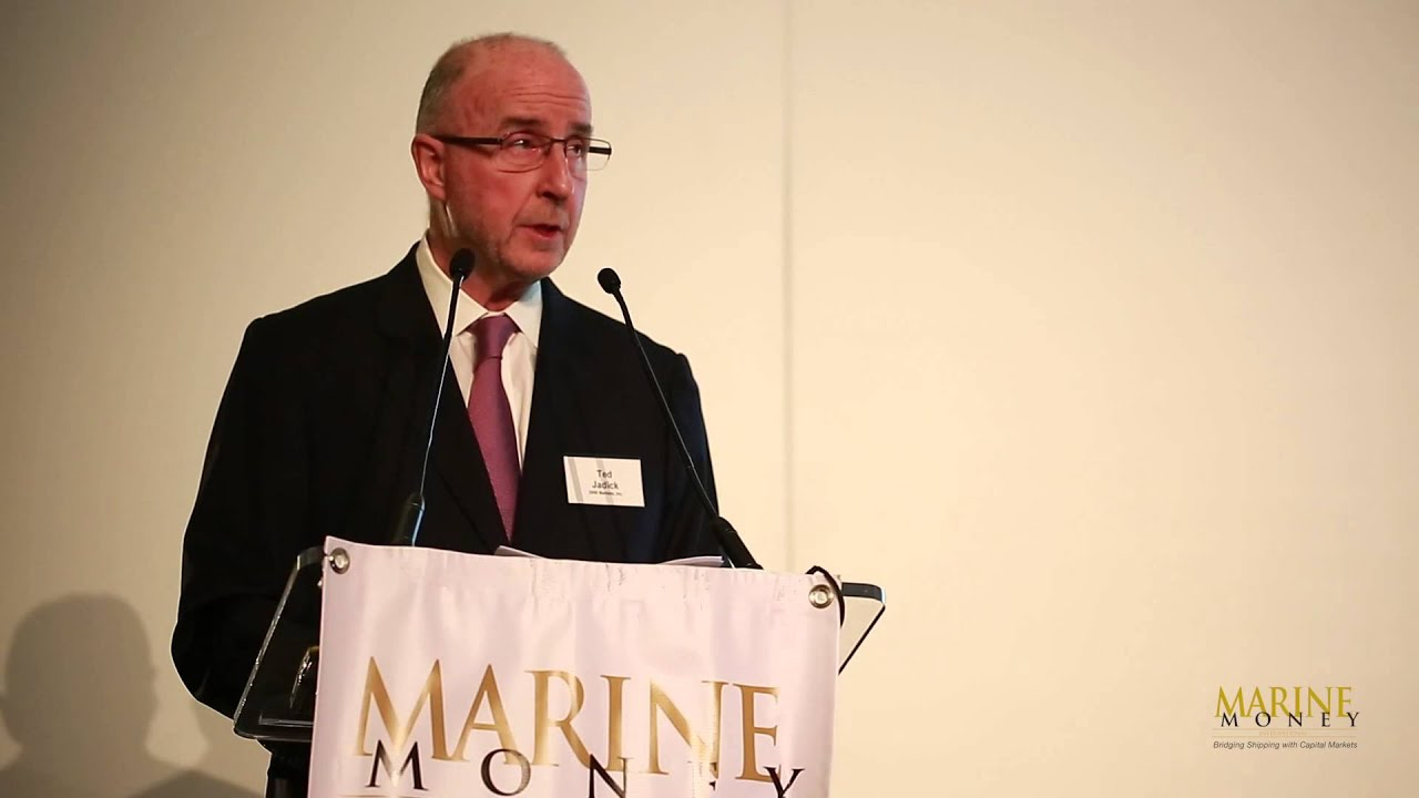 Ted Jadick, Keynote Address – 7th Annual Marine Money London Ship Finance  Forum