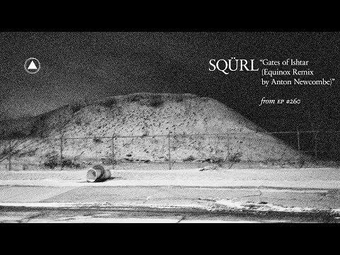 SQÜRL  Gates of Ishtar Equinox Remix  Anton Newcombe