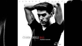 Leandro Castro (Lacho™) - Cuando Duele Más (Oficial)
