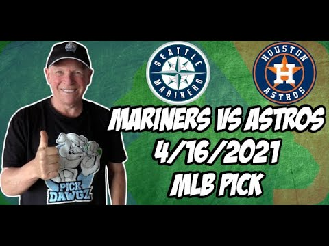 Seattle Mariners vs Houston Astros 4/16/21 MLB Pick and Prediction MLB Tips Betting Pick