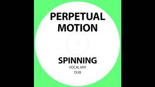 Download Perpetual Motion- Spinning (Dub Mix)