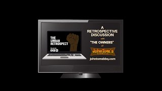 """The Urban Retrospect Episode 8 - A Retrospective Discussion with """"The Owners"""" of John Tom's Barbecue"""