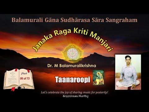 Taanaroopi - Shri Ramam - Janaka Raga Kriti Manjari - Dr. M Balamuralikrishna - Video 006
