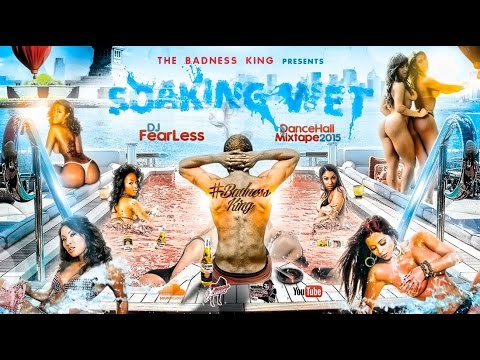 DJ FearLess - Soaking Wet DanceHall Mix