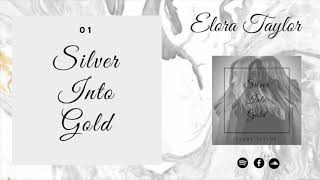 Silver Into Gold- Elora Taylor (Static)