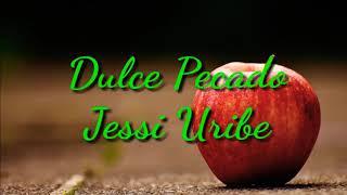 Dulce Pecado (Letra) Jessi Uribe