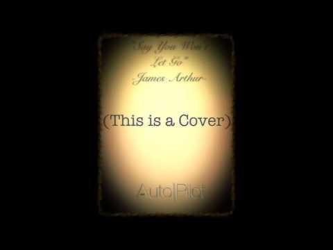 James Arthur- Say You Won't Let Go(cover)