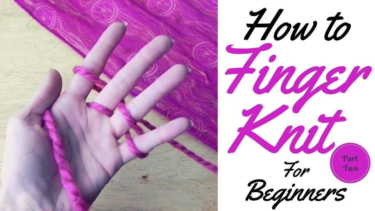 How To Finger Knit For Beginners Finger Knitting Tutorial Part