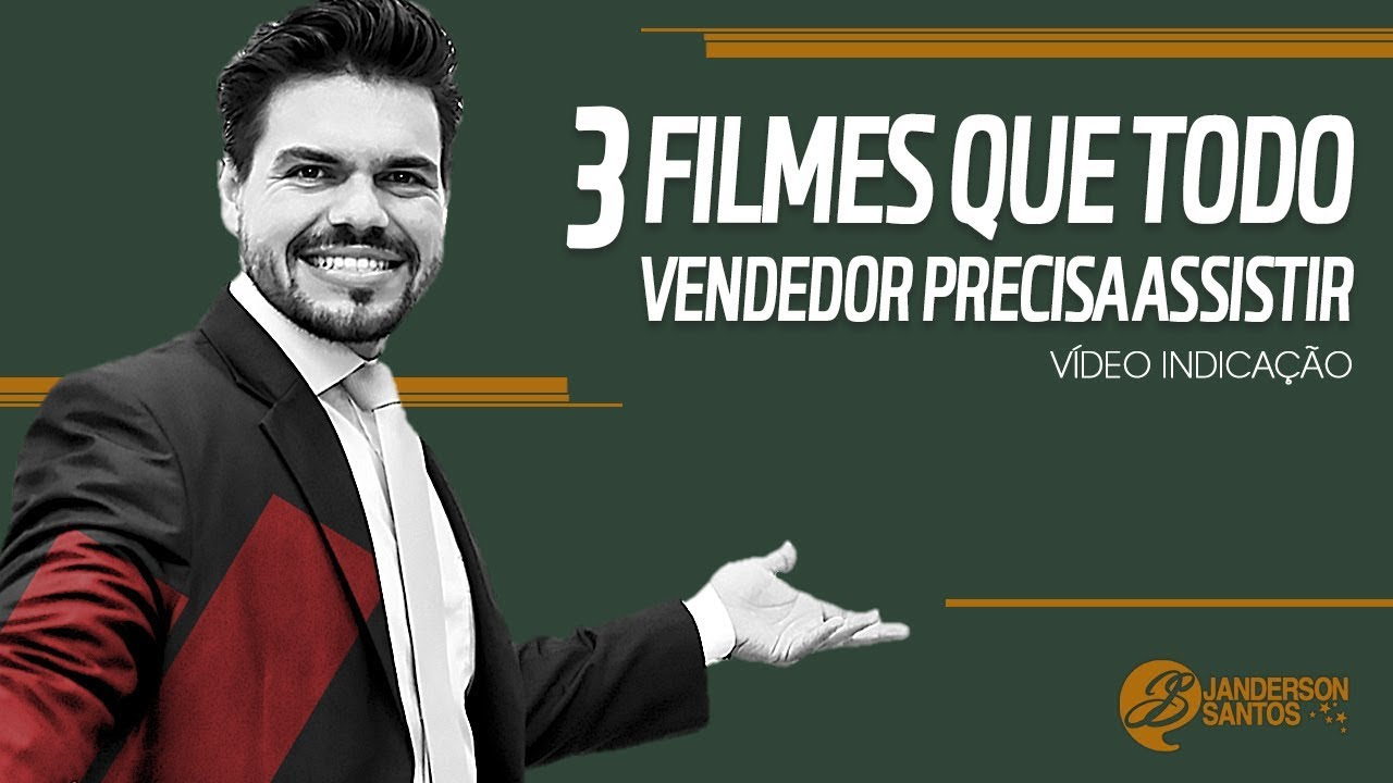 3 Filmes Que Todo Vendedor Deve Assistir Palestrante De Vendas Janderson Santos