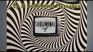 Ep 8 - Subliminal Messages