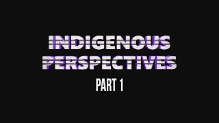 Indigenous Perspectives part 1