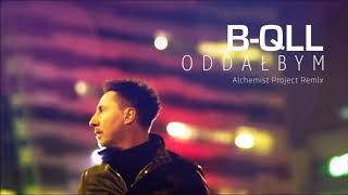 B-QLL - Oddałbym (Alchemist Project Remix) [Official Audio]