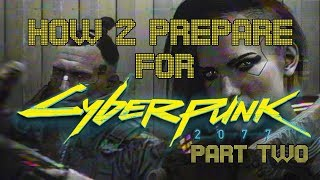 How to prepare for Cyberpunk 2077! - Part 2