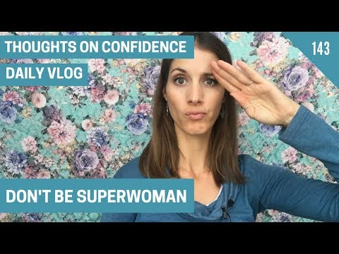 Don't be Superwoman | Daily Vlog Day 143 | Confidence for Women | Thoughts on Confidence