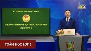 MÔN TOÁN HỌC - LỚP 6 | ÔN TẬP CHƯƠNG III | 08H30 NGÀY 26.05.2020 | HANOITV