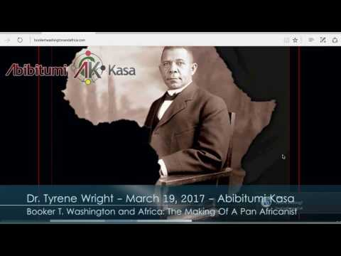 Dr. Tyrene Wright - Booker T Washington and Africa - The Making of a Pan-Africanist