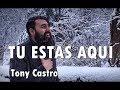 TÚ ESTÁS AQUÍ - Tony Castro - Música Cristiana Adoración