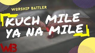 Kuch Mile Ya Na Mile Audio Video  Hindi Christian Song Worship Battler