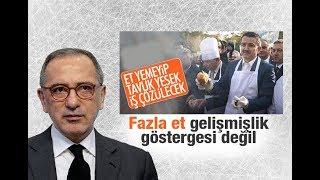 Fatih Altaylı : Fazla et gelişmişlik göstergesi değil