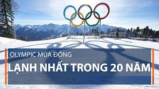Olympic mùa đông lạnh nhất trong 20 năm | VTC1