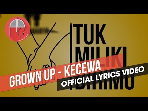Grown Up - Kecewa (Lyrics Video) by @Alfianfield