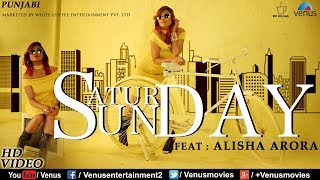 Saturday Sunday HD | New Punjabi Songs 2017 | Feat : Alisha Arora | Latest Punjabi Songs 2017