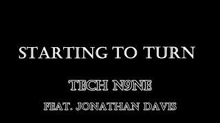 TECH N9NE - Starting to Turn (feat. Jonathan Davis) Lyrics