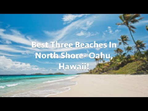 Best Three Beaches In North Shore- Oahu, Hawaii