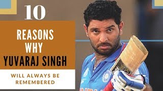 10 Reasons why Yuvraj Singh will always be Remembered