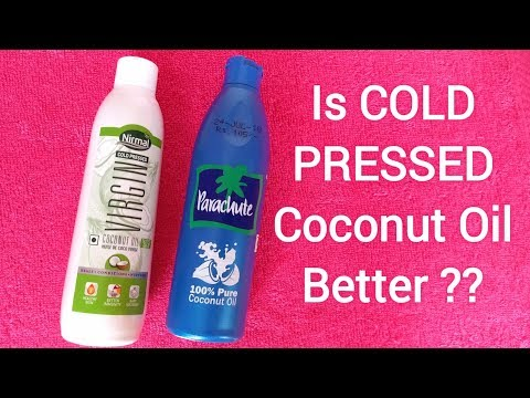 Is Cold Pressed Coconut Oil Better Than Parachute Coconut Oil ?