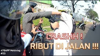CRASH ! RIBUT DI JALAN !!!