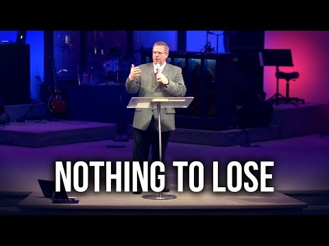 """Nothing to Lose"" – Pastor Raymond Woodward"