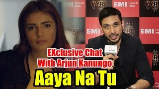 Aaya Na Tu | Arjun Kanungo | EXCLUSIVE Interview
