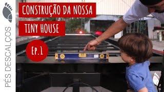 Como Construir Tiny House No Brasil - Parte 1 -  A Importância Do Assoalho   Pés Descalços