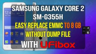 Replace eMMC Samsung Galaxy Core 2 SM G355H without DUMP File using UFi Box
