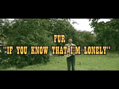 Fur Of You Know That I'm Lonely