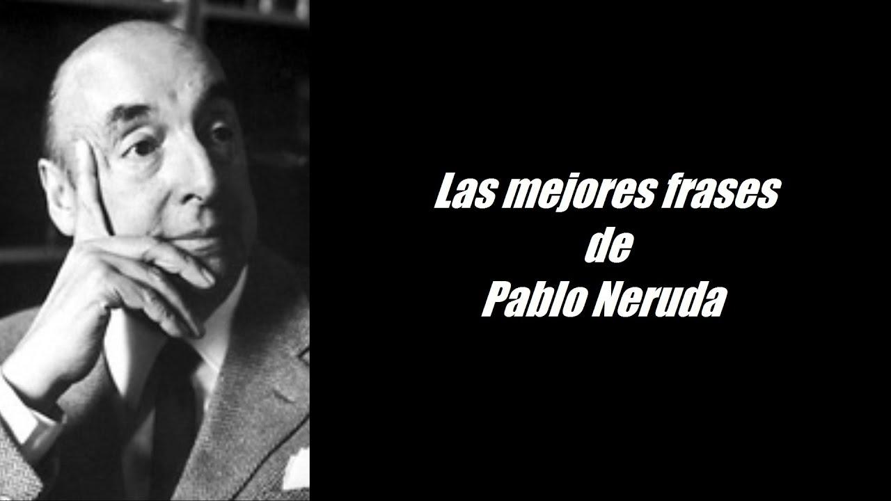Frases Importantes De Pensadores: Frases Célebres De Pablo Neruda