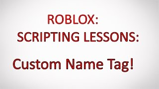 Roblox Tutorials #5 How To Make Custom Name Tags! [Roblox Studio] 2017