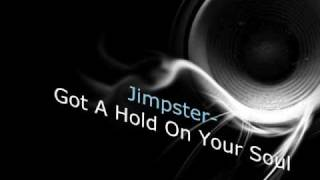 Jimpster- Got A Hold On Your Soul