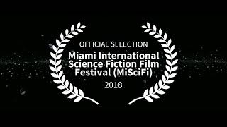 OFFICIAL SELECTION: MIAMI INTERNATIONAL SCIENCE FICTION FILM FESTIVAL 2018 (MISCIFI)