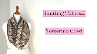 Knitting Tutorial - Tesserino Cowl