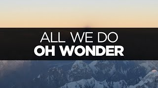[LYRICS] Oh Wonder - All We Do