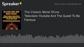 Television Youtube And The Quest To Be Famous