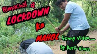 LOCKDOWN KA MAHOL  BARFI VINES  Kangra comedy   himachali comedy   Corona   pahadi funny video  