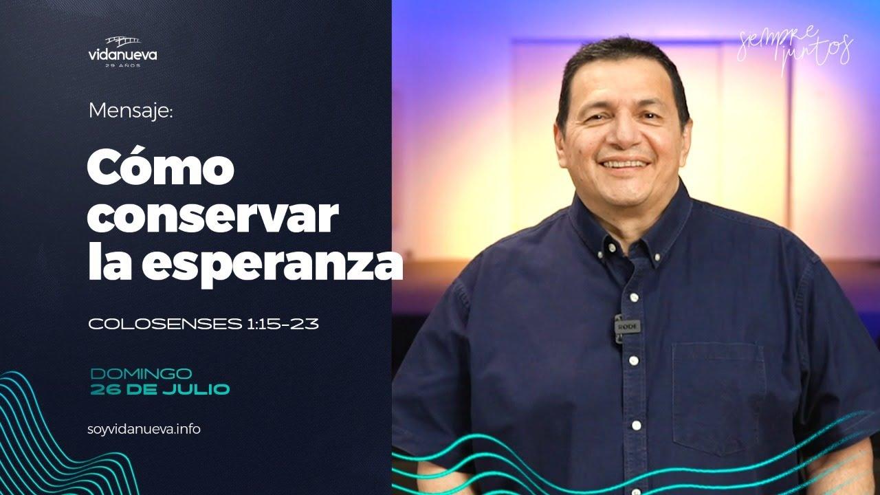 Como conservar la esperanza -Julio Contreras. Colosenses 1:15-23 - Domingo 26 de Julio, 2020