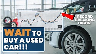 Used Car Prices Are Hitting ALL-TIME HIGHS! Here's Why You Should WAIT To Buy a Used Car!
