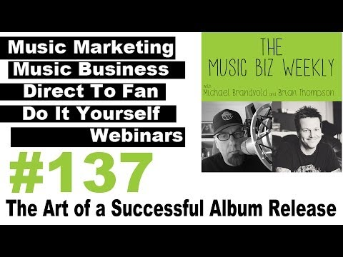 Ep #137 Masterful Marketing Strategies: The Art of a Successful Album Release The Music Biz Weekly